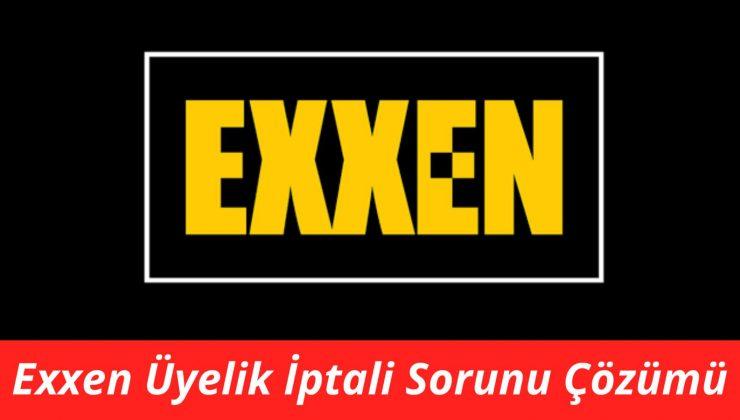 Exxen Üyelik İptali Sorunu Çözümü, Exxen üyelik iptali nasıl yapılır?