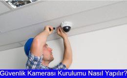 Güvenlik Kamerası Kurulumu Nasıl Yapılır?